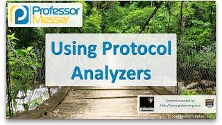 Using Protocol Analyzers - CompTIA Network+ N10-006 - 2.1