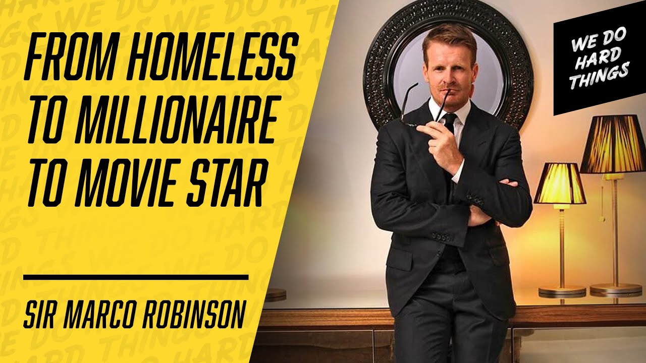This Sales Master Went from Homeless to Millionaire to Action Film Producer   Sir Marco Robinson