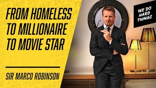 This Sales Master Went from Homeless to Millionaire to Action Film Producer | Sir Marco Robinson