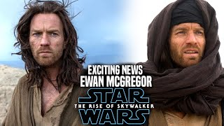 The Rise Of Skywalker Ewan Mcgregor Exciting News Revealed! (Star Wars Episode 9)