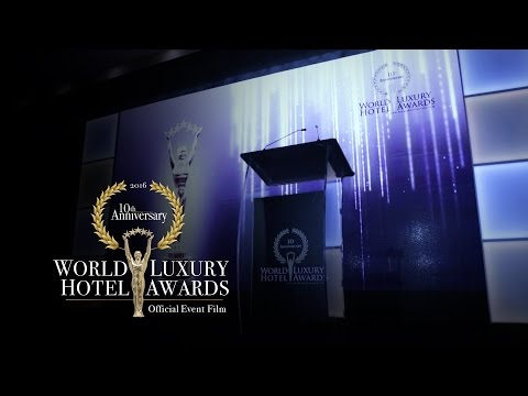 The 2016 World Luxury Hotel Awards - Official 10th Anniversary Event Film