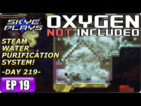 Oxygen Not Included Part 19 ► DAY 219 - STEAM WATER PURIFICATION SYSTEM! ◀ ONI Gameplay / Let's Play