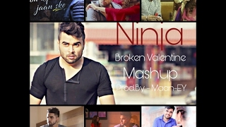 Ninja BrokenHeart Valentine Mashup 2017 - Maan-EY | Official Latest Video Full HD