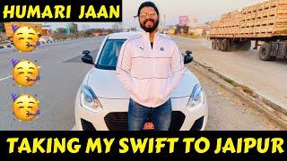 TAKING MY SWIFT DELHI TO JAIPUR | SWIFT JAIPUR TRIP | MARUTI SWIFT MODIFICATION | SWIFT MODIFIED