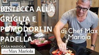 BISTECCA ALLA GRIGLIA E POMODORI IN PADELLA - Chef Max Mariola