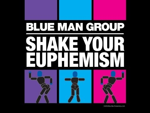 Blue Man Group - Shake Your Euphemism
