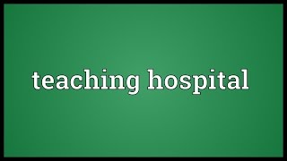 Teaching hospital Meaning