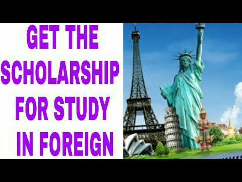 GET THE SCHOLARSHIP FOR FOREIGN STUDY.
