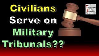 CIVILIANS Serve on Military Tribunals???