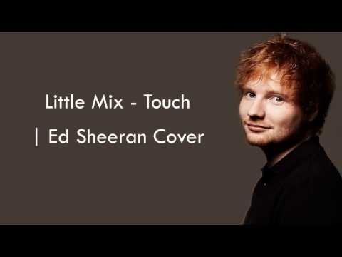 Ed Sheeran - Touch | Little Mix (Lyrics)