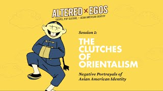Session 1 | The Clutches of Orientalism: Negative Portrayals of Asian American Identity