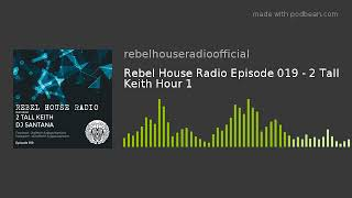 Rebel House Radio Episode 019 - 2 Tall Keith Hour 1