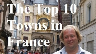 Visit France - The Top 10 Towns in France