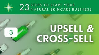 Start Your Own Natural & Organic Skincare Business - Step 3: Upsell & Cross-sell