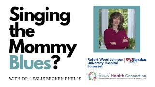 Singing the Mommy Blues? with Dr. Leslie Becker-Phelps