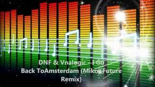 DNF & Vnalogic - I Go Back To Amsterdam (Mikro Future Remix)