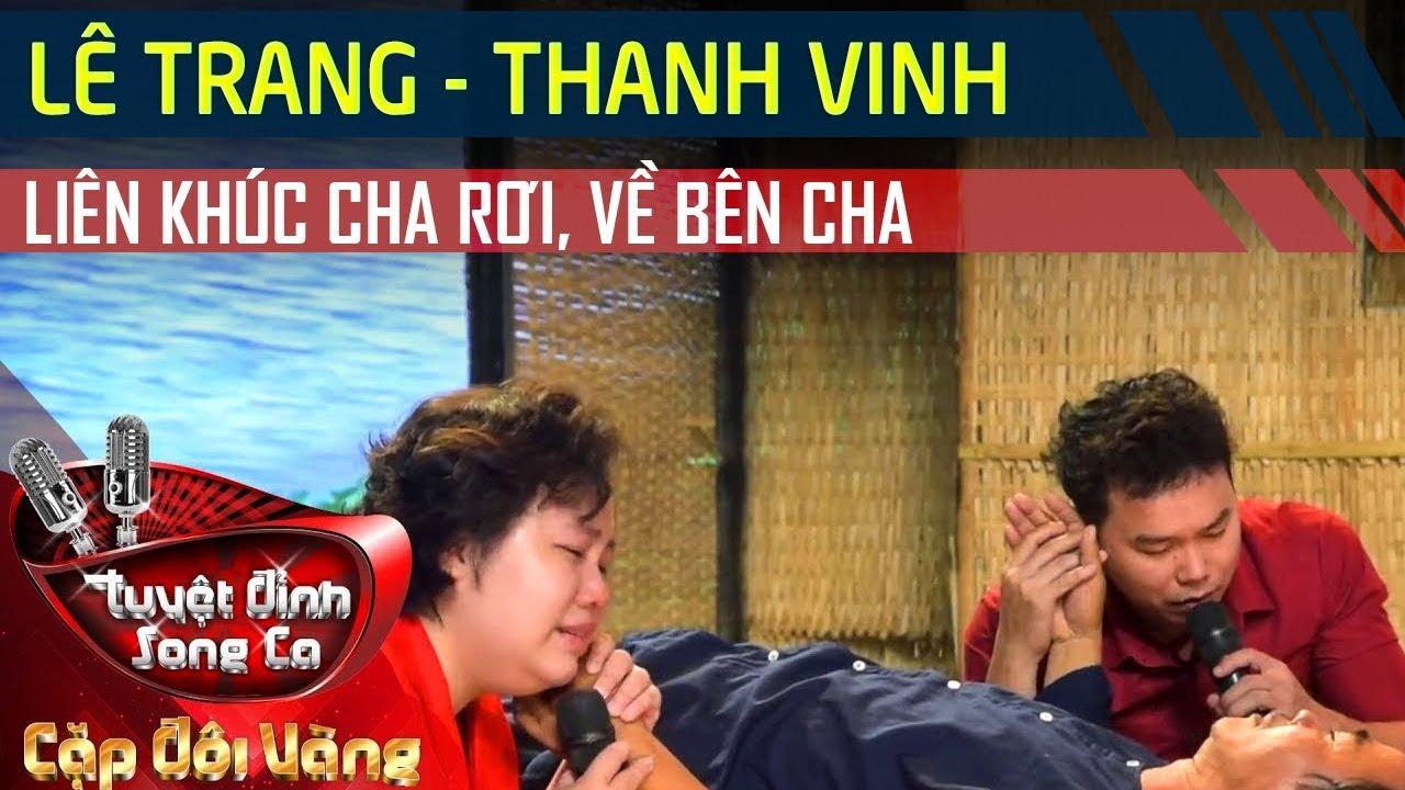 Lê Trang, Thanh Vinh - Liên Khúc Cha Rơi, Về Bên Cha | Cặp Đôi Vàng Mùa 3 Tập 8