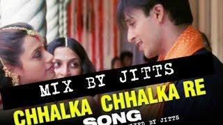 chhalka chhalka re mix - WEDDING JITTSMIX