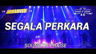 Download lagu Sound of Praise - Segala Perkara