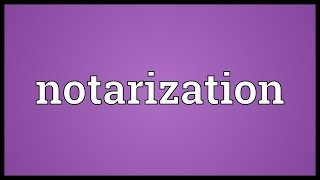 Notarization Meaning