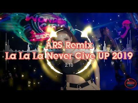 ARS Remix, La La La Never Give UP 2019