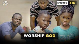 WORSHIP GOD - EPISODE 316 (Mark Angel Comedy)