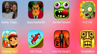 Grany 2,Scary Teacher,ZombieTsunami,Plants vs Zombies,Subway Surfers,Hill Climb Racing,Into The Dead