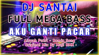 DJ AKU GANTI PACAR - AISYAH PUTRI    Original Mix By Muji RMX
