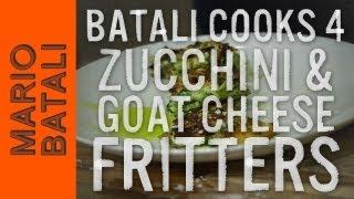 Batali Cooks 4: Zucchini & Goat Cheese Fritters