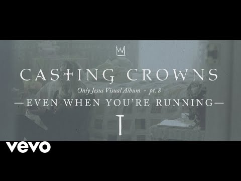 casting-crowns---even-when-you're-running,-only-jesus-visual-album:-part-8