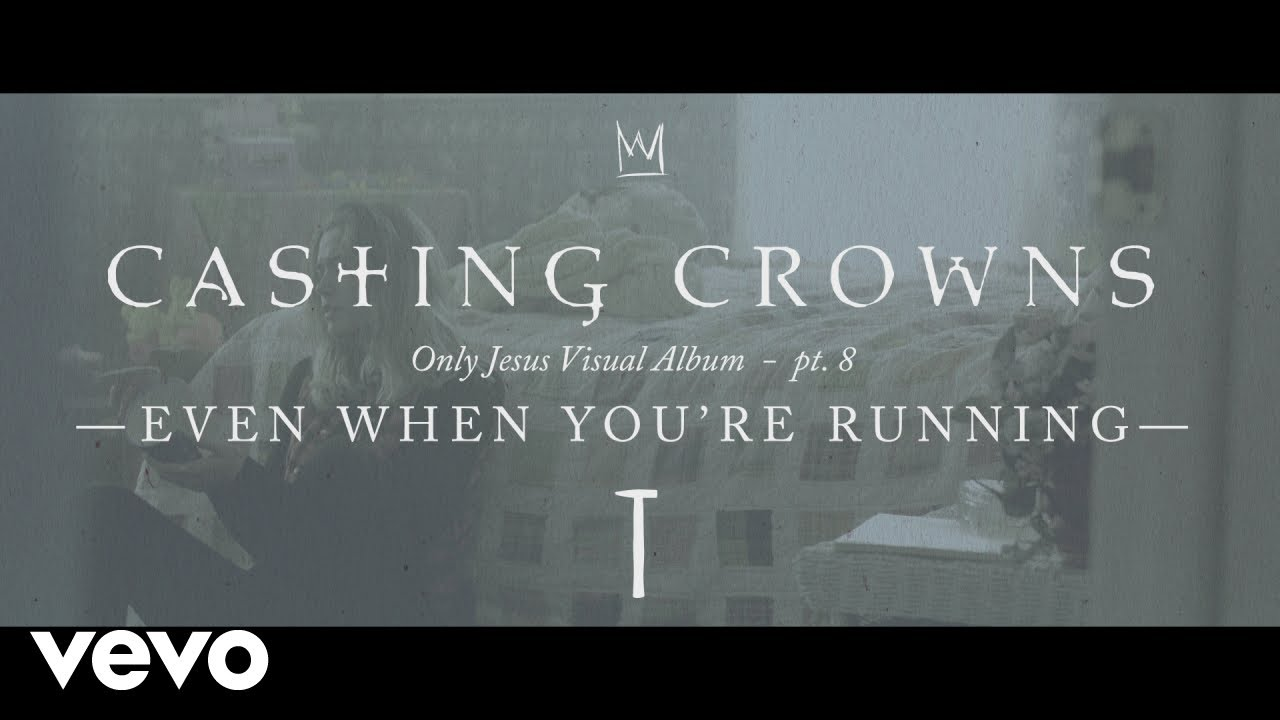 Casting Crowns - Even When You're Running, Only Jesus Visual Album: Part 8