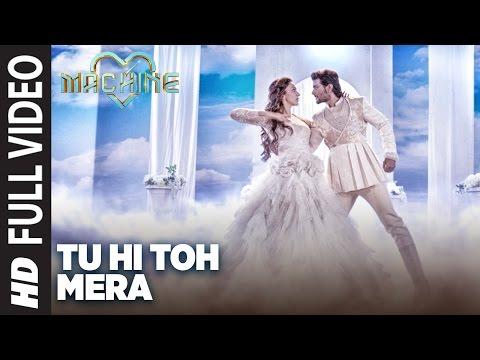 Tu Hi Toh Mera Full Video Song | Machine | Mustafa &  Kiara Advani | Yaseer Desai & Tanishk Bagchi