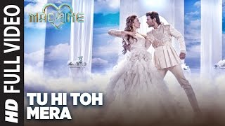 tu hi toh mera full video song machine mustafa kiara advani yaseer desai tanishk bagchi