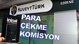 İninal Kuveyt Türk Para Çekme - İninal Para Çekme Komisyonu - İninal Para Çekme ( YENİ )