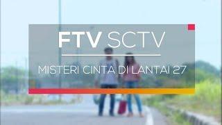 FTV SCTV - Misteri Cinta di Lantai 27