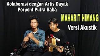 Gambar cover Maharit Himang | Perpent Putra Baba feat Arsit Guitara | Versi Akustik | Lagu Dayak kalteng