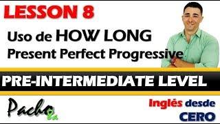 Lección 8 - Uso de HOW LONG en Presente Perfecto Continuo o Progresivo