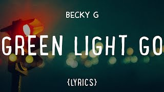 Becky G – Green Light Go (LYRICS)