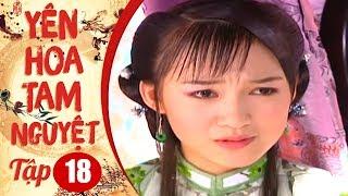 Yên Hoa Tam Nguyệt - Tập 18 ( Thuyết Minh ) | Phim Kiếm Hiệp Võ Thuật Trung Quốc Hay Nhất