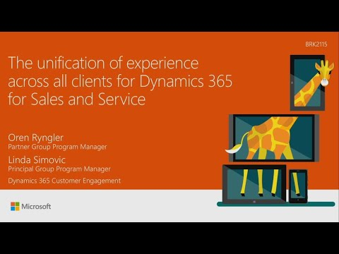 The unification of experience across all clients for Dynamics 365 for Sales and Service - BRK2115