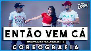 Então Vem Cá - Mano Walter part. Claudia Leitte (Coreografia) Mix Dance
