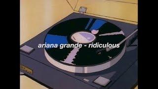 ariana grande - ridiculous (lyrics)