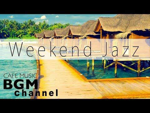 【Weekend Jazz Mix】Relaxing Jazz & Bossa Nova Music - Chill Out Cafe Music - Background Music