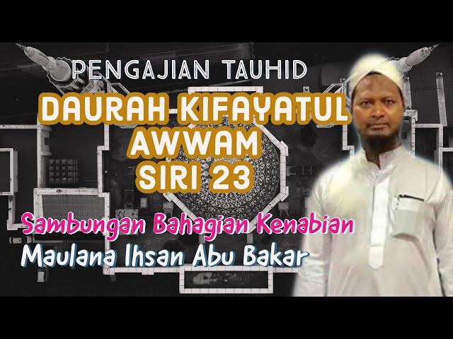 Daurah Aqidah- Kitab Kifayatul Awwam Siri 23 | Sambungan Bhgian Kenabian Maulana Ihsan Bin Abu Bakar