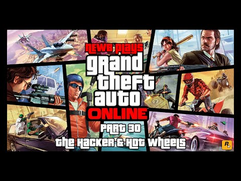 NEWB PLAYS: GTA V PC Online Part 30 - The Hacker and Hot Wheels