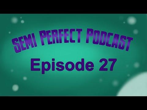 Semi-Perfect Podcast: Episode 27