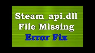 How to FIX Steam_api.dll File Missing Error