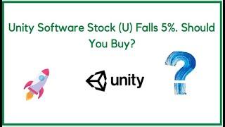 Unity Software Stock (U) Falls 5%. Should You Buy?