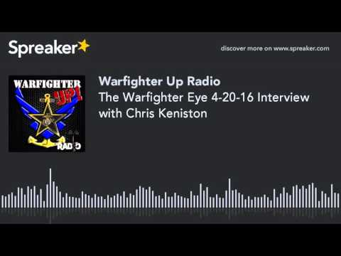 The Warfighter Eye 4-20-16 Interview with Chris Keniston (part 4 of 4)
