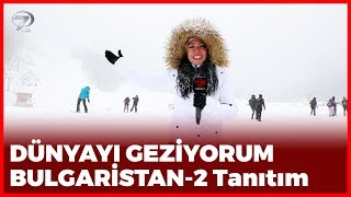 Dünyayı Geziyorum - Bulgaristan-2   27 Ocak 2019